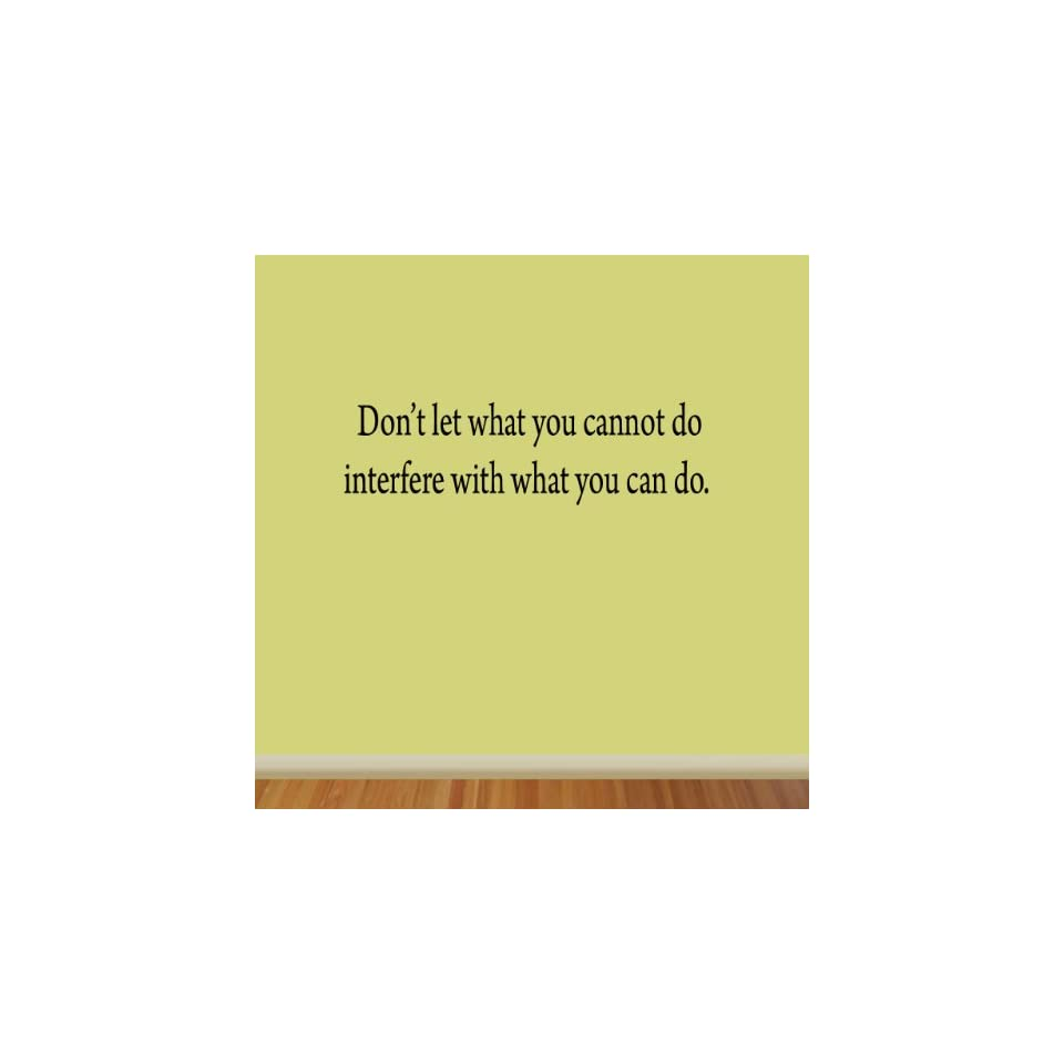 Dont Let What You Cannot Do Interfere with What You Can Do John Wooden Inspirational Wall Quotes Adversity Decals Office Sports Wall Art Sticker