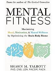 Mental Fitness: Maximizing Mood, Motivation, & Mental Wellness by Optimizing the Brain-Body-Biome