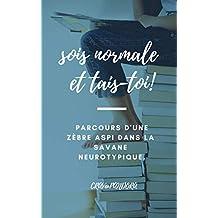Sois normale et tais-toi !: Parcours d'une Zèbre aspi dans la savane neurotypique. (French Edition)