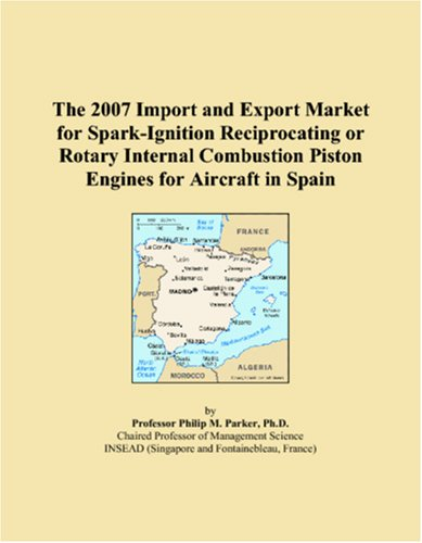 Read Online The 2007 Import and Export Market for Spark-Ignition Reciprocating or Rotary Internal Combustion Piston Engines for Aircraft in Spain PDF