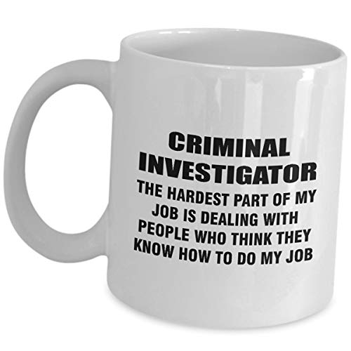 Criminal Investigator Coffee Mug Gifts - The Hardest Part Of My Job - Ceramic Tea Cup Funny Cute Gag Appreciation Gift Idea Detective Bachelor's Degree in Criminal Justice Investigation (Best Jobs With Criminal Justice Degree)
