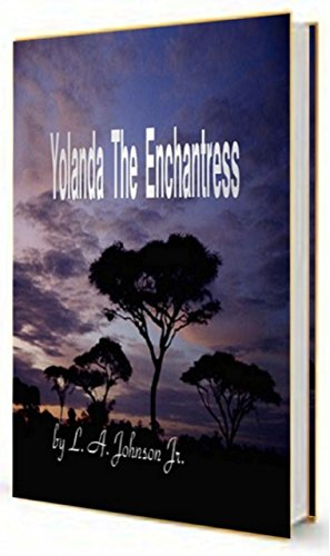 Book: Yolanda The Enchantress by Liberty Dendron / L. A. Johnson Jr.