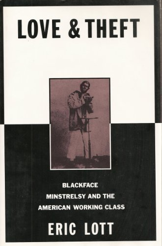 Search : Love and Theft: Blackface Minstrelsy and the American Working Class (Race and American Culture)