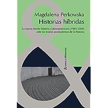 Historias híbridas: La nueva novela histórica latinoamericana (1985-2000) ante las teorías posmodernas de la Historia (Nexos y Diferencias. Estudios de la Cultura de América Latina)