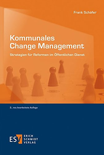Kommunales Change Management: Strategien für Reformen im Öffentlichen Dienst Taschenbuch – 5. April 2018 Frank Schäfer 3503177949 Öffentliche Verwaltung Kultur / Unternehmenskultur