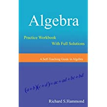 Algebra: Practice Workbook With Full Solutions (Mathematical Olympiad Series 1)