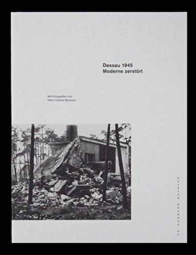 Dessau 1945. Moderne zerstört: Bauhaus Edition 45 (Edition Bauhaus)
