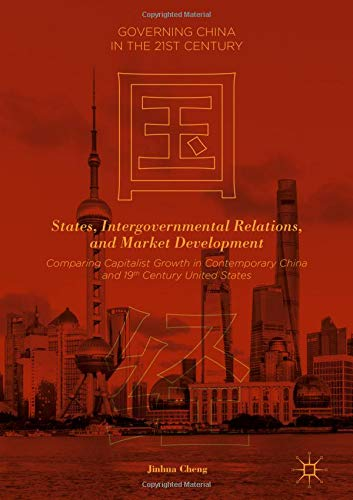 States, Intergovernmental Relations, and Market Development: Comparing Capitalist Growth in Contemporary China and 19th Century United States (Governing China in the 21st Century) pdf