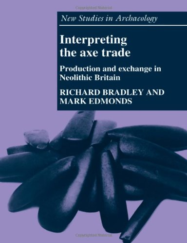 Interpreting the Axe Trade: Production and Exchange in Neolithic Britain (New Studies in Archaeology) (Trade Axe)