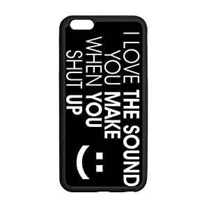 iPhone 6 5.5 Case, Love The Sound When You Shut Up Funny Black TPU Frame & Hard Plastic Back Protective Cover Bumper Case for Iphone 6 Plus 5.5 Inch On 2014