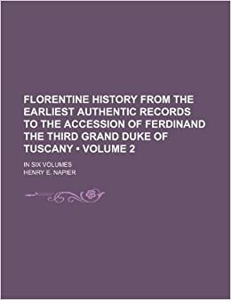 Florentine history from the earliest authentic records to the accession of Ferdinand the Third Grand Duke of Tuscany (Volume 2): in six volumes