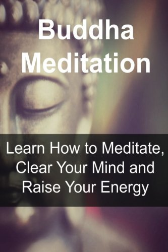 Buddha-Meditation-Learn-How-to-Meditate-Clear-Your-Mind-and-Raise-Your-Energy-Buddha-BuddhismBuddhism-Book-Buddhism-Guide-Buddhism-Info