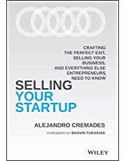 Selling Your Startup: Crafting the Perfect Exit, Selling Your Business, and Everything Else Entrepreneurs Need to Know