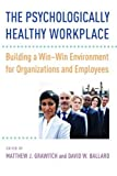 img - for The Psychologically Healthy Workplace: Building a Win-Win Environment for Organizations and Employees book / textbook / text book