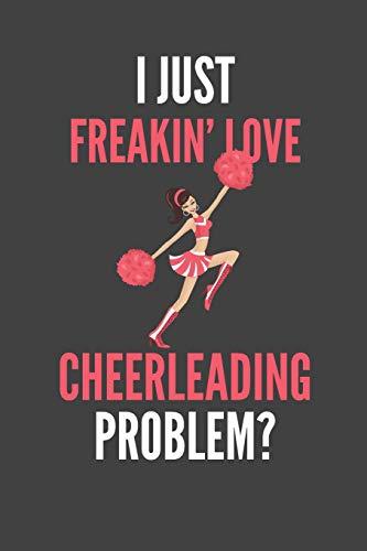 I Just Freakin' Love Cheerleading: Cheerleader lover's Lined Notebook Journal 110 Pages Great Gift por Devon Creative