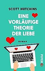 Eine vorläufige Theorie der Liebe: Roman (German Edition)