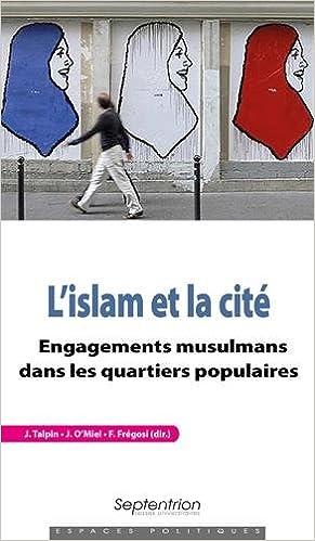 L islam et la cite - engagements musulmans dans les quartiers ...