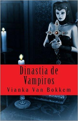 Dinastía De Vampiros: Amazon.es: Vianka Van Bokkem, María Victoria Vangioni: Libros
