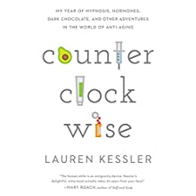 Counterclockwise: My Year of Hypnosis, Hormones, Dark Chocolate, and Other Adventures in the World of Anti-Aging Audiobook by Lauren Kessler Narrated by Hollis McCarthy