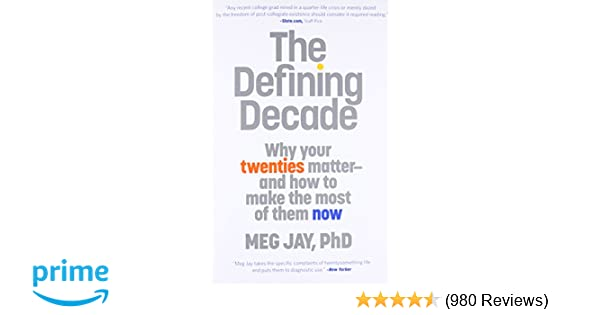 The Defining Decade: Why Your Twenties Matter--And How to ...