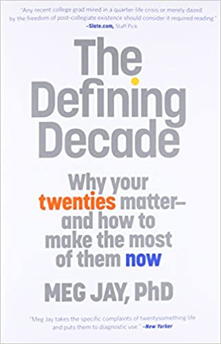 The defining decade why your twenties matter and how to make the the defining decade why your twenties matter and how to make the most of them now meg jay 9780446561754 amazon books solutioingenieria