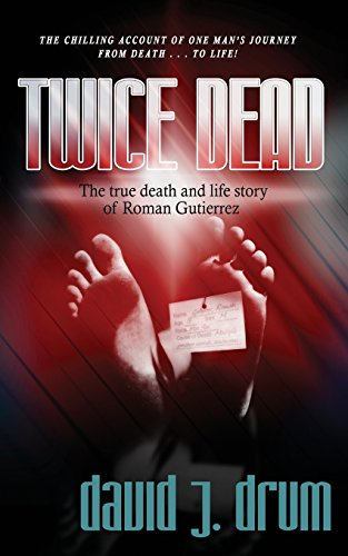 Twice Dead: The True Death and Life Story of Roman Gutierrez