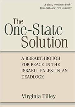 Book The One-State Solution: A Breakthrough for Peace in the Israeli-Palestinain Deadlock by Virginia Tilley (2010-11-30)