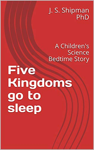 Five Kingdoms go to sleep: A Children's Science Bedtime Story (Classification Of Plants And Animals For Kids)