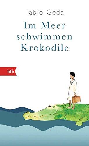 Im Meer schwimmen Krokodile -: Eine wahre Geschichte - Taschenbuch – 10. August 2015 Fabio Geda Christiane Burkhardt btb Verlag 3442749581