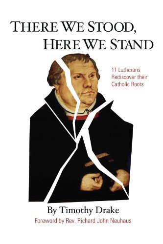 Root Stand - There We Stood, Here We Stand : Eleven Lutherans Rediscover Their Catholic Roots