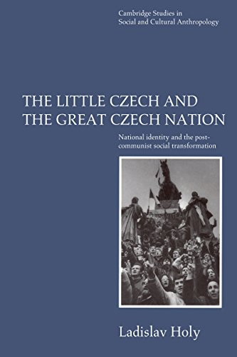 Download The Little Czech and the Great Czech Nation: National Identity and the Post-Communist Social Transformation (Cambridge Studies in Social and Cultural Anthropology) Pdf