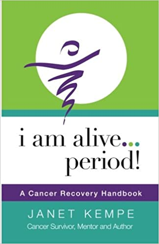 I am Alive ... Period!: A Cancer Recovery Handbook