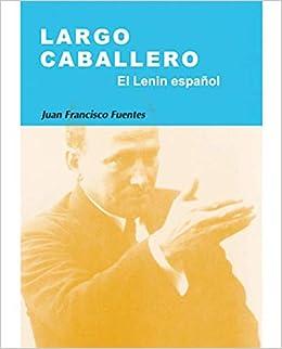 Largo Caballero: Juan Francisco Fuentes Aragonés ...