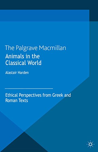 Animals in the Classical World: Ethical Perspectives from Greek and Roman Texts (The Palgrave Macmillan Animal Ethics Series)