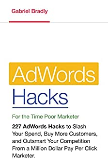 AdWords Hacks for the Time Poor Marketer by [Bradly, Gabriel]