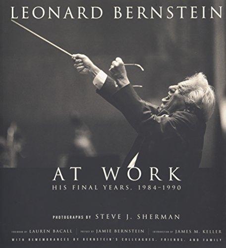 Leonard Bernstein at Work: His Final Years, 1984-1990 (Amadeus)