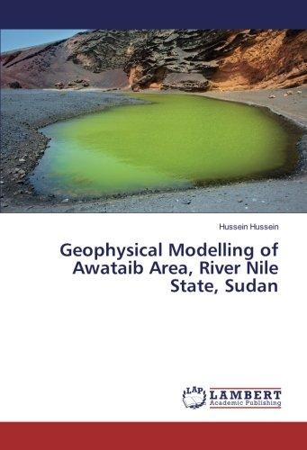 Geophysical Modelling of Awataib Area, River Nile State, Sudan pdf epub
