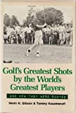 Golf's Greatest Shots by the World's Greatest Players, Gibson, Nevin, 0899622186