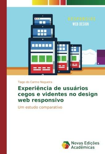 Download Experiência de usuários cegos e videntes no design web responsivo: Um estudo comparativo (Portuguese Edition) pdf