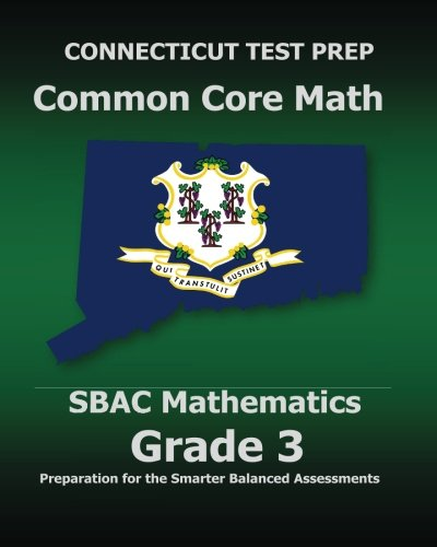 CONNECTICUT TEST PREP Common Core Math SBAC Mathematics Grade 3: Preparation for the Smarter Balanced Assessments