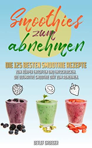 Smoothies Zum Abnehmen Die 125 Besten Smoothie Rezepte Zum Korper