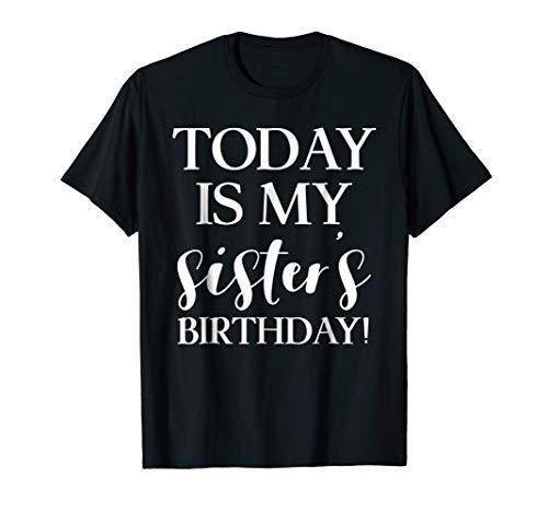 Todays My Birthday - Today is My Sister's Birthday Party