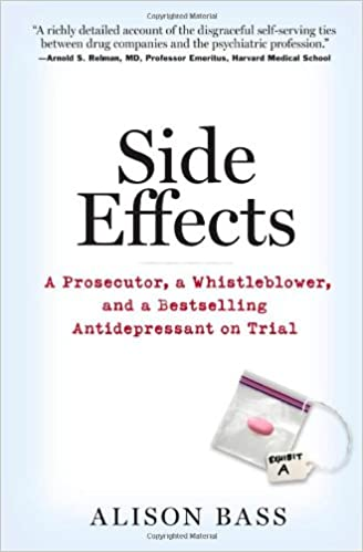 Side Effects A Prosecutor A Whistleblower And A Bestselling Antidepressant On Trial Alison Bass  Amazon Com Books