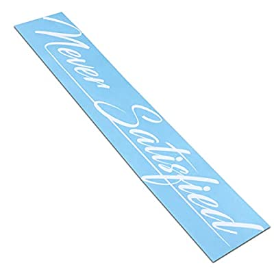 Never Satisfied Windshield Banner Decal/Sticker 6x32