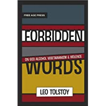 Forbidden Words: Tolstoy on God Alcohol Vegetarianism and Violence (Free Age Press Edition)