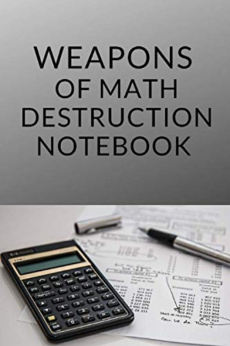 Weapons of Math Destruction notebook: Weapons of Math Destruction notebook,Journal 6x9 with 120 Pages, Blank Lined Notebooks,journal and diary for mathematic and teachers and math fans and school.