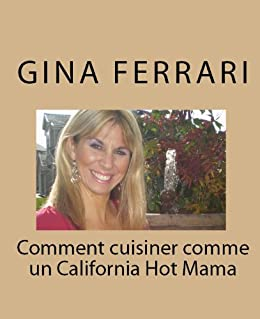Comment cuisiner comme un california hot mama french edition ebook gina ferrari - Comment cuisiner l angelique ...