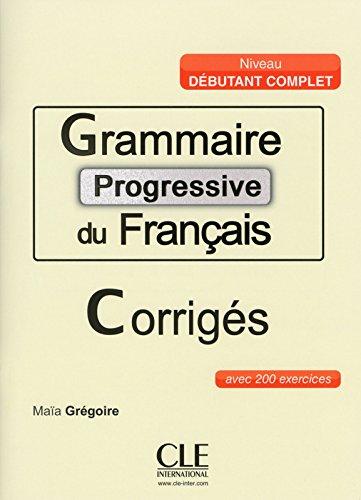 Grammaire progressive du francais ; corriges avec 200 exercices niveau debutant complet (French Edition)
