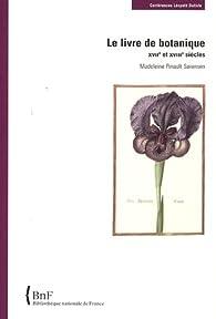 Le livre de botanique : XVIIe et XVIIIe siècles par Madeleine Pinault-Sorensen