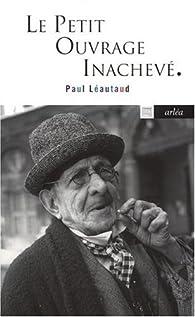 Le petit ouvrage inachevé par Paul Léautaud